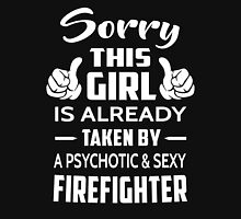 Sorry This Girl Is Already Taken By A Psychotic And Sexy Firefighter Womens Fitted T-Shirt