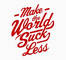 Make The World Suck Less Unisex T-Shirt