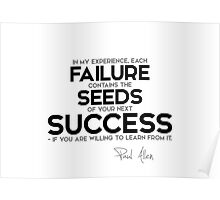 failure contains the seeds of your next success - paul allen Poster