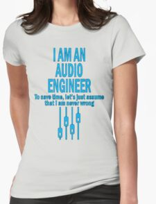 I AM AN AUDIO ENGINEER TO SAVE TIME, LET'S JUST ASSUME THAT I AM T-SHIRT Womens Fitted T-Shirt