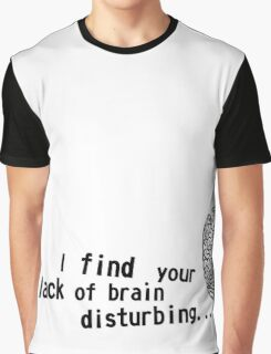 I find your lack of brain disturbing Graphic T-Shirt