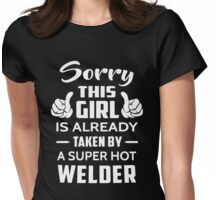 Sorry This Girl Is Already Taken By A Super Hot Welder Womens Fitted T-Shirt
