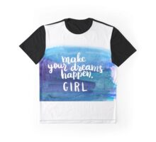 Make your dreams happen GIRL Graphic T-Shirt