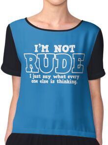 I'M NOT RUDE  I JUST SAY WHAT EVERY ONE ELSE IS THINKING Chiffon Top