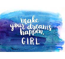 Make your dreams happen GIRL Photographic Print