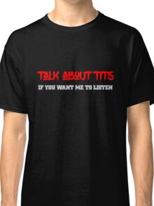 Talk about tits Funny Cool Text Design  Classic T-Shirt