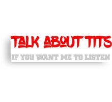 Talk about tits Funny Cool Text Design  Canvas Print