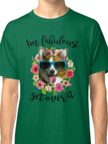 Im fabuloust get over it Classic T-Shirt