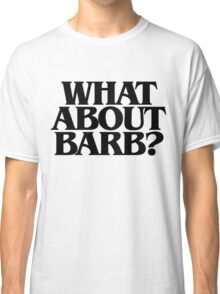 What About Barb? Classic T-Shirt
