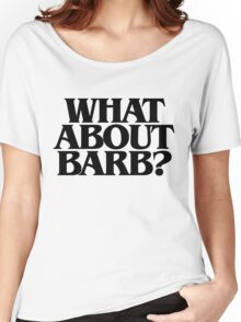 What About Barb? Women's Relaxed Fit T-Shirt