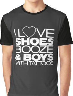 I LOVE SHOES, BOOZE AND BOYS WITH TATOOS Graphic T-Shirt