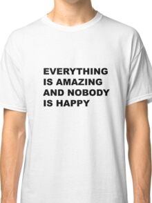 everything is amazing Classic T-Shirt
