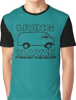LIVING IN A VAN DOWN BY THE RIVER FUNNY Graphic T-Shirt