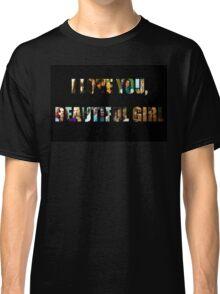I love you, beautiful girl.. Classic T-Shirt