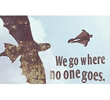 We go where no one goes Photographic Print