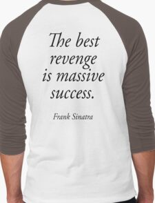 SINATRA, Frank Sinatra, The best revenge is massive success. Men's Baseball ¾ T-Shirt