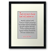 Gandhi, There are seven things that will destroy us: Framed Print