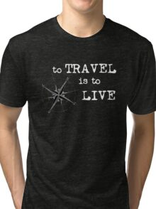To Travel is to Live - Travel Quote - Hans Christian Anderson - white letters Tri-blend T-Shirt