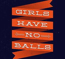 GIRLS HAVE NO BALLS by snevi