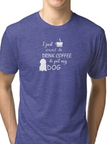 Tee- Love drink coffee and pet my DOG T-shirt  Tri-blend T-Shirt