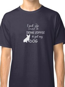 Tee- I Love drink coffee and pet my DOG T-shirt  Classic T-Shirt