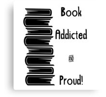 Book addicted and proud  Canvas Print