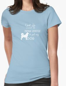 Tee- I Love drink coffee and pet my DOG T-shirt t-shirt  Womens Fitted T-Shirt