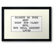 Always do your best. What you plant now, you will harvest later - Og Mandino Framed Print