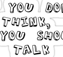 """If you don't think, then you shouldn't talk."" -- March Hare (Alice in Wonderland) Sticker"