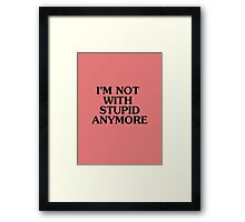 I'm Not With Stupid Anymore - Breakup T-shirt - Humor Tee Framed Print