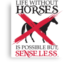 Life without horses is possible but senseless Canvas Print