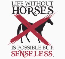 Life without horses is possible but senseless by nektarinchen