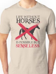 Life without horses is possible but senseless Unisex T-Shirt