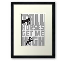 Tall horses get me high Framed Print