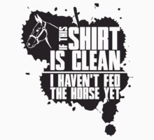 If this t-shirts is clean I haven't fed the horse yet Kids Clothes