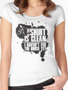 If this t-shirts is clean I haven't fed the horse yet Women's Fitted Scoop T-Shirt