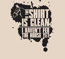 If this t-shirts is clean I haven't fed the horse yet Womens Fitted T-Shirt
