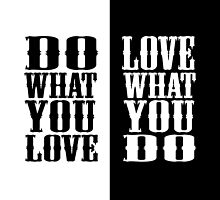 Do what you love, love what you do by trippster