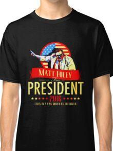 MATT FOLEY FOR PRESIDENT CHRIS FARLEY Classic T-Shirt