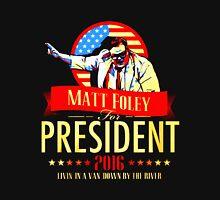 MATT FOLEY FOR PRESIDENT CHRIS FARLEY Unisex T-Shirt