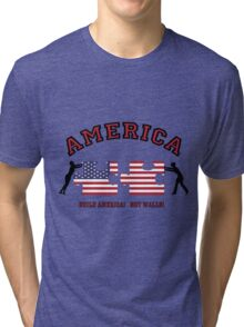 Build AMERICA.....not WALLS! Tri-blend T-Shirt