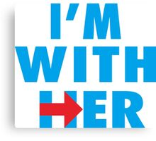 I'm With Her - Hillary Clinton Canvas Print