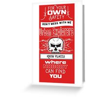 Dont mess with Urban Explorers Greeting Card