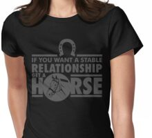 If you want a stable relationship get a horse Womens Fitted T-Shirt