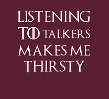 Listening to talkers makes me thirsty T-Shirt