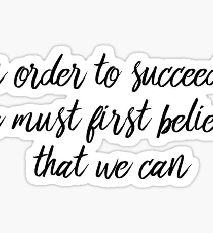 In order to succeed, we must first believe that we can. Nikos Kazantzakis Sticker