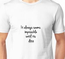 It always seems impossible until its done. Nelson Mandela Unisex T-Shirt