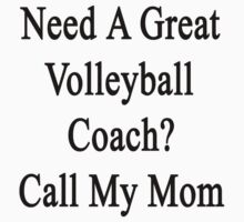 Need A Great Volleyball Coach? Call My Mom by supernova23