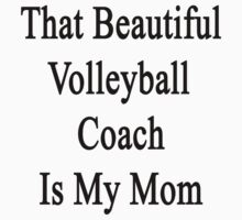 That Beautiful Volleyball Coach Is My Mom by supernova23