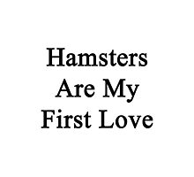 Hamsters Are My First Love Photographic Print
